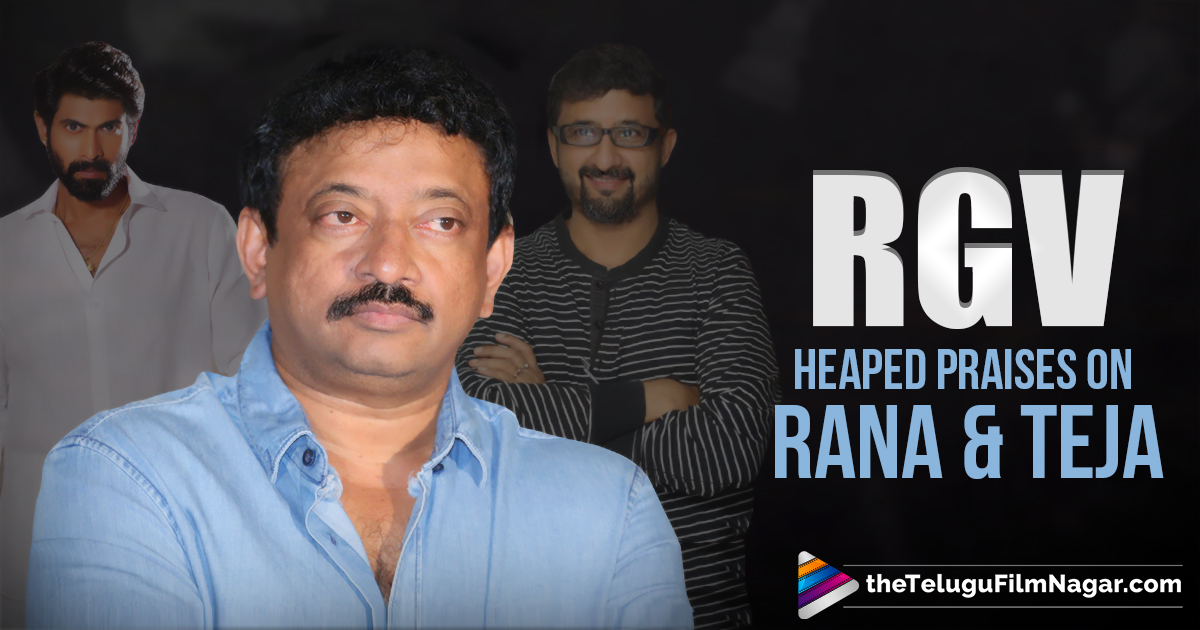 RGV Praises Rana and Teja,Telugu Filmnagar,Telugu Movies News,Telugu Film News 2017,Latest Telugu Cinema Updates,Ram Gopal Varma Latest News,RGV Comments On director Teja and actor Rana Daggubati,Director Ram Gopal Varma,Nene Raju Nene Mantri Latest News