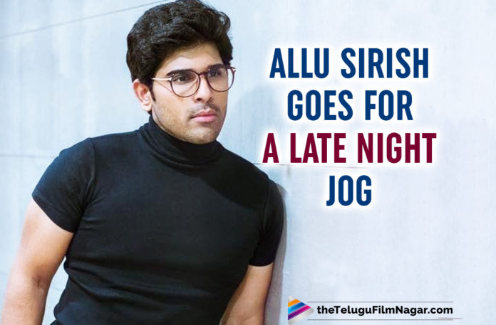 Allu Sirish Steps Out At Night For A Quick Jog Session- View Pic