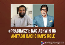 WOAH! Nag Ashwin confirms Amitabh Bachchan has a lengthy Role In This Prabhas Starrer